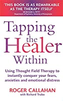 Tapping The Healer Within: Use thought field therapy to conquer your fears, anxieties and emotional distress