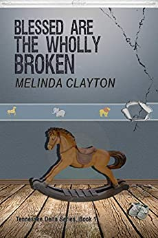 Blessed Are the Wholly Broken (Tennessee Delta Series Book 1) by [Clayton, Melinda]