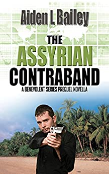 The Assyrian Contraband: A Benevolent Series Prequel Novella by [Bailey, Aiden L]