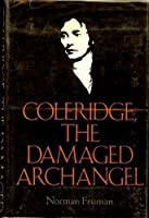 Coleridge, the Damaged Archangel.