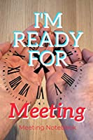 "I'm Ready For Meeting: Meeting Notebook For Meeting Minutes And Organize With Meeting Focus, Action Items, Follow Up Notes | 160 Pages of Minutes Book  | 6"" x 9"" Pocket Size with Elegant Cover"