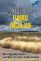 Motorcycle Haiku Déjà Vu: Moto Poet Mark Fargo Continues His Photo Haiku Journeys