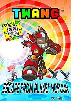 TWANG: Escape From Planet Nofuun (Codewise Creator Book 1) by [Haig, Joe]
