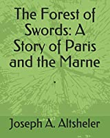 The Forest of Swords: A Story of Paris and the Marne .