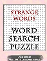 Strange words WORD SEARCH PUZZLE +300 WORDS Medium To Extremely Hard: AND MANY MORE OTHER TOPICS, With Solutions, 8x11' 80 Pages, All Ages : Kids 7-10, Solvable Word Search Puzzles, Seniors And Adults.
