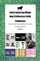 Native American Village Dog 20 Milestone Selfie Challenges Native American Village Dog Milestones for Selfies, Training, Socialization Volume 1