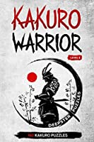 KAKURO WARRIOR : Level 5: 160 easy kakuro puzzles for all - 6 x 9 inches - Become a Kakuro Master