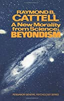 A New Morality from Science: Beyondism (General Psychology)