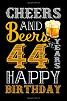 Cheers And Beers To 44 Years Happy Birthday: Blank Lined Journal, Notebook, Diary, Planner 44 Years Old Gift For Boys or Girls - Happy 44th Birthday!