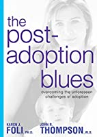 The Post-Adoption Blues: Overcoming the Unforeseen Challenges of Adoption