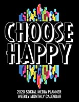 Choose Happy 2020 Social Media Planner Weekly Monthly Calendar: A 12 Month Simple Content Organizer for Bloggers and Social Media Planners