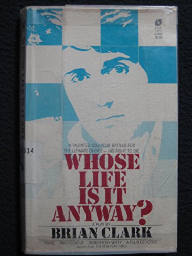whose life is it anyway 2 essay Whose life is it anyway march, 1980 i/7 during the past year, a broadway play entitled, whose life is it anyway (1) by brian clark, has portrayed dramatically the problem of what type of care to give people who may be kept alive in a conscious state but whose level of human activity would be impaired drastically.