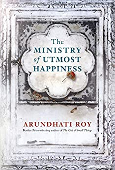The Ministry of Utmost Happiness: LONGLISTED for the Man Booker Prize 2017 by [Roy, Arundhati]