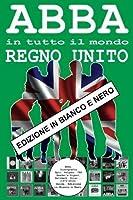 ABBA in tutto il mondo: Regno Unito - Edizione in Bianco e Nero: Discografia (1973-2016): Epic, Polydor, Polar, Reader's Digest, Hallmark, CBS, Old Bianco e Nero) (Volume 2) (Italian Edition) [並行輸入品]