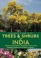 A Naturalist's Guide to the Trees & Shrubs of India: Pakistan, Nepal, Bhutan, Bangladesh and Sri Lanka (Naturalist's Guides)