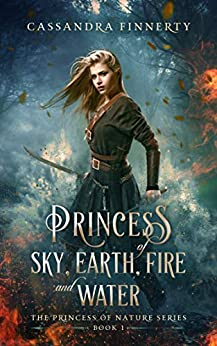 Princess of Sky, Earth, Fire and Water (The Princess of Nature Series Book 1) by [Finnerty, Cassandra]