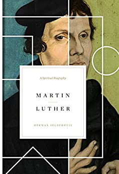 Martin Luther: A Spiritual Biography by [Selderhuis, Herman]