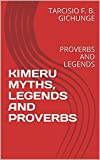 KIMERU MYTHS, LEGENDS AND PROVERBS: PROVERBS AND LEGENDS (English Edition)