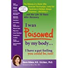 I Was Poisoned by My Body: I Have a Gut Feeling You Could Be Too! : The Odyssey of a Doctor Who Reversed Fibromyalgia, Leaky Gut Syndrome & Multiple Allergic Responses, NATURALL