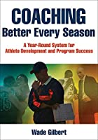 Coaching Better Every Season: A Year-Round Process for Athletic Development and Program Success