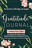 Gratitude Journal: 5 Minutes Gratitude Journal, 52 Week To Cultivate Mindfulness, Productivity And Happiness