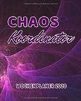 Chaos Koordinator: Wochenplaner 2020: 01. Januar 2020 bis 31. Dezember 2020 | Monatsuebersicht und Wochenuebersicht | Jahreskalender, Jahresuebersicht, Kalender, Organizer | 78 Seiten, 8x10 Zoll