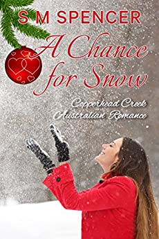 A Chance for Snow (Copperhead Creek - Australian Romance Book 5) by [Spencer, S M]