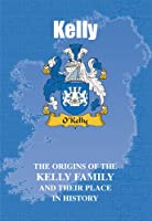 Kelly: The Origins of the Kelly Family and Their Place in History (Irish Clan Mini-Book)