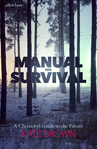 Manual for Survival: A Chernobyl Guide to the Future (English Edition)