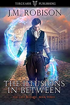 The Illusions In Between: The Last Wizard: #3 by [Robison, J.M.]