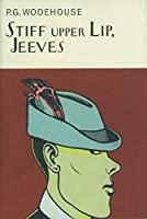 Stiff Upper Lip, Jeeves (Everyman's Library P G WODEHOUSE)