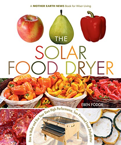 The Solar Food Dryer: How to Make and Use Your Own Low-Cost, High Performance, Sun-Powered Food Dehydrator (English Edition)