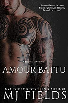 Amour Battu (Timeless Love: A series of Standalone novels Book 2) by [Fields, MJ]