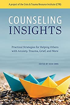 Counseling Insights: Practical Strategies for Helping Others with Anxiety, Trauma, Grief, and More by [Enns, Vicki]
