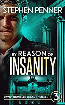 By Reason of Insanity: David Brunelle Legal Thriller #3 (David Brunelle Legal Thriller Series) by [Penner, Stephen]