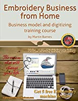 Embroidery Business from Home: Business Model and Digitizing Training Course (Embroidery Business from Home by Martin Barnes)