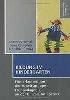 Bildung im Kindergarten: Foerderkonzeption der Arbeitsgruppe Fruehpaedagogik an der Universitaet Rostock (Schulpaedagogik)