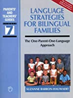 Language Strategies for Bilingual Families: The One-Parent-One-Language Approach (Parents' and Teachers' Guides)