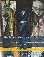 The Story of Sigurd the Volsung: Large Print