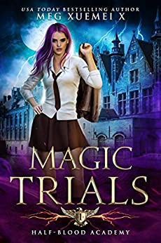 Half-Blood Academy 1: Magic Trials: an academy reverse harem fantasy romance by [X, Meg Xuemei]