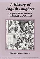 A History of English Laughter: Laughter from Beowulf to Beckett and Beyond (Internationale Forschungen Zur Allgemeinen Und Vergleichenden Literaturwissenschaft)