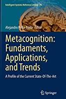 Metacognition: Fundaments, Applications, and Trends: A Profile of the Current State-Of-The-Art (Intelligent Systems Reference Library)