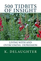 500 Tidbits of Insight: Living with and Overcoming Depression