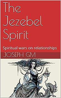 [GM, Joseph]のThe Jezebel Spirit: Spiritual wars on relationships (English Edition)