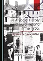 A Social History of Rural Ireland in the 1950s: Remembering Crotta