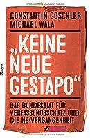 """""""Keine neue Gestapo"""": Das Bundesamt fuer Verfassungsschutz und die NS-Vergangenheit"""