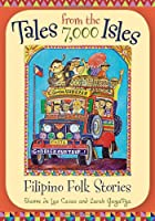 Tales from the 7,000 Isles: Filipino Folk Stories (World Folklore)
