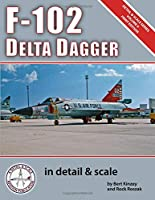 F-102 Delta Dagger in Detail & Scale (Detail & Scale Series)