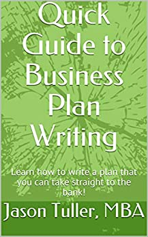 Quick Guide to Business Plan Writing: Learn how to write a plan that you can take straight to the bank! by [Tuller, Jason]
