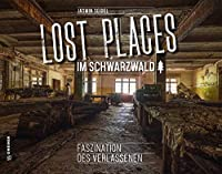 Lost Places im Schwarzwald: Faszination des Verlassenen